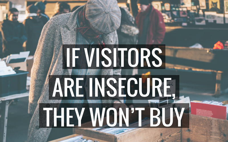 If your visitors are insecure, they won't buy!