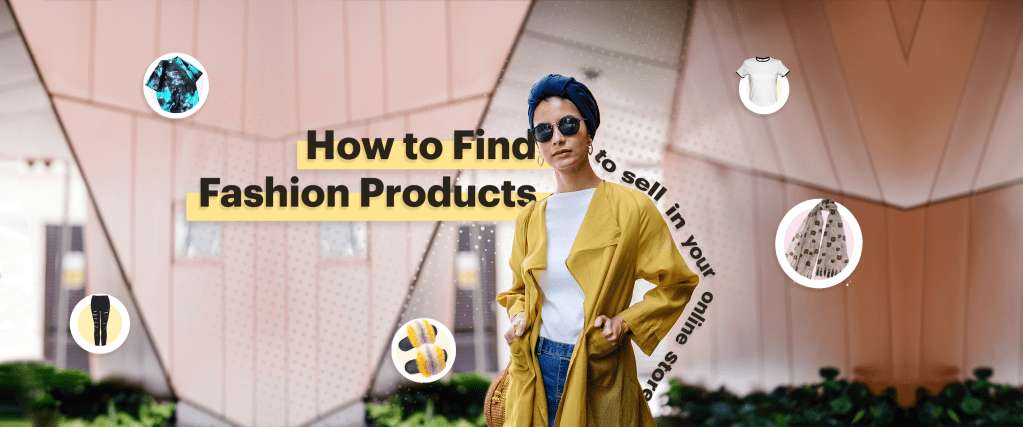 how to find fashion products to sell