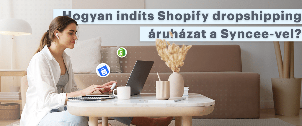 hogyan indits shopify dropshipping aruhazat a synceeevel