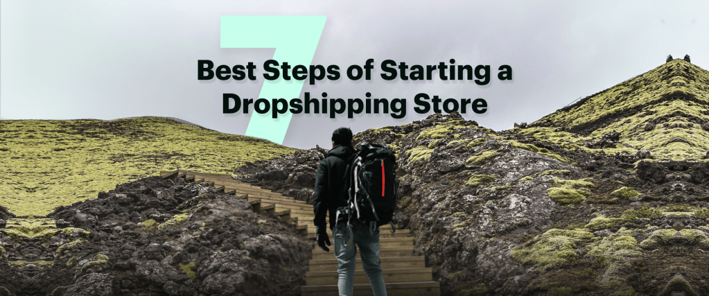 7 best steps of opening a dropshipping store