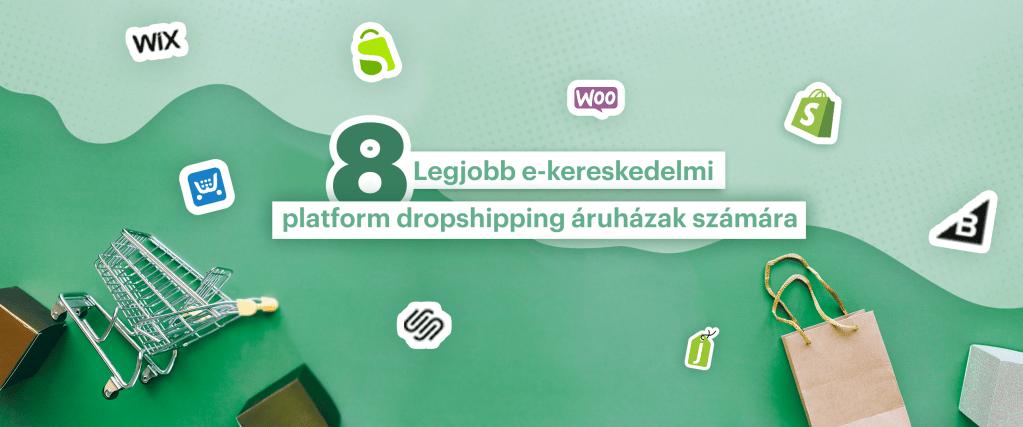 8 ekereskedelmi platform dropshipping vallalkozasnak